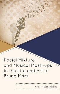 Cover Racial Mixture and Musical Mash-ups in the Life and Art of Bruno Mars