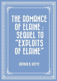 Cover Romance of Elaine : Sequel to &quote;Exploits of Elaine&quote;