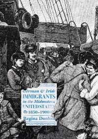 Cover German and Irish Immigrants in the Midwestern United States, 1850–1900