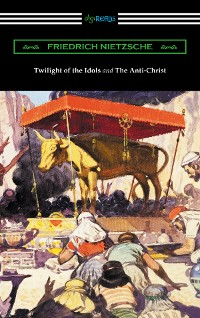Cover Twilight of the Idols and The Anti-Christ (Translated by Thomas Common with Introductions by Willard Huntington Wright)