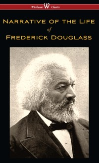 Cover Narrative of the Life of Frederick Douglass (Wisehouse Classics Edition)