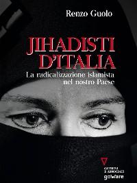 Cover Jihadisti d'Italia. La radicalizzazione islamista nel nostro paese
