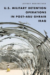 Cover U.S. Military Detention Operations in Post–Abu Ghraib Iraq