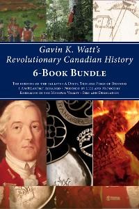 Cover Gavin K. Watt's Revolutionary Canadian History 6-Book Bundle