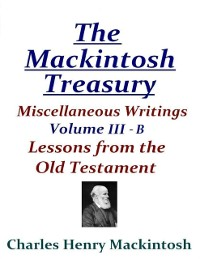 Cover Mackintosh Treasury - Miscellaneous Writings - Volume III-B: Lessons from the Old Testament