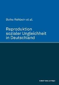 Cover Reproduktion sozialer Ungleichheit in Deutschland