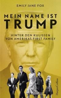Cover Mein Name ist Trump - Hinter den Kulissen von Amerikas First Family