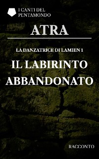 Cover La danzatrice di Lamien 1: Il labirinto abbandonato