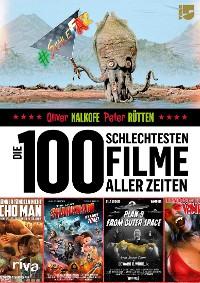 Cover Die 100 schlechtesten Filme aller Zeiten