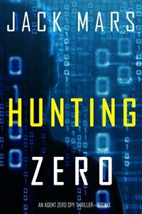 Cover Hunting Zero (An Agent Zero Spy Thriller—Book #3)