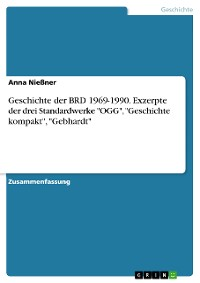 "Cover Geschichte der BRD 1969-1990. Exzerpte der drei Standardwerke ""OGG"", ""Geschichte kompakt"", ""Gebhardt"""