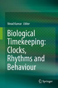 Cover Biological Timekeeping: Clocks, Rhythms and Behaviour
