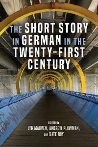 Cover The Short Story in German in the Twenty-First Century