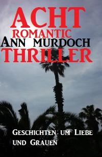 Cover Acht Romantic Ann Murdoch Thriller: Geschichten um Liebe und Grauen