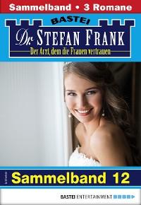 Cover Dr. Stefan Frank Sammelband 12 - Arztroman