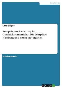 Cover Kompetenzorientierung im Geschichtsunterricht - Die Lehrpläne Hamburg und Berlin im Vergleich