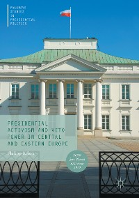 Cover Presidential Activism and Veto Power in Central and Eastern Europe