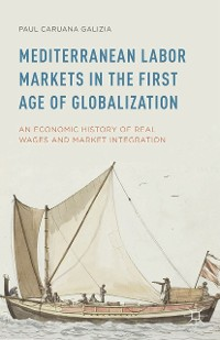 Cover Mediterranean Labor Markets in the First Age of Globalization