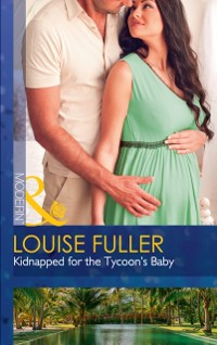 Cover Kidnapped For The Tycoon's Baby (Mills & Boon Modern) (Secret Heirs of Billionaires, Book 11)