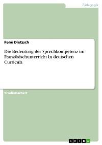 Cover Die Bedeutung der Sprechkompetenz im Französischunterricht in deutschen Curricula