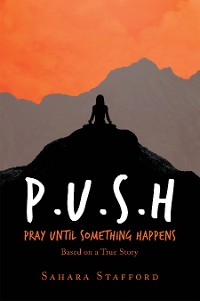 Cover P.U.S.H Pray Until Something Happens