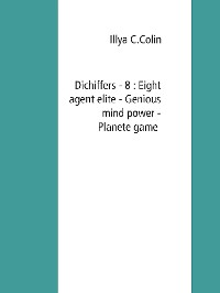 Cover Dichiffers - 8 : Eight agent elite - Genious mind power - Planete game