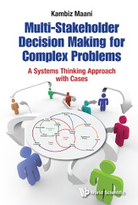 Cover Multi-stakeholder Decision Making For Complex Problems: A Systems Thinking Approach With Cases