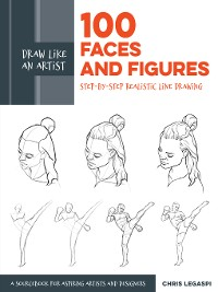 Cover 100 Faces and Figures: Step-by-Step Realistic Line Drawing *A Sketching Guide for Aspiring Artists and Designers*