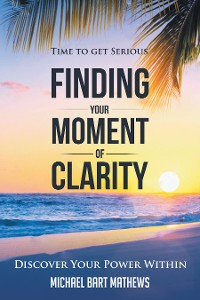 Cover Time to Get Serious Finding Your Moment of Clarity