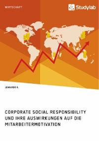 Cover Corporate Social Responsibility und ihre Auswirkungen auf die Mitarbeitermotivation