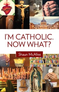 Cover I'm Catholic. Now What?