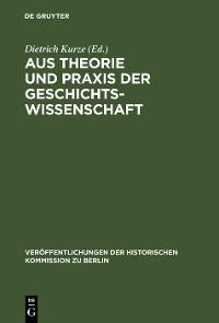 Cover Aus Theorie und Praxis der Geschichtswissenschaft