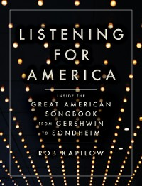Cover Listening for America: Inside the Great American Songbook from Gershwin to Sondheim