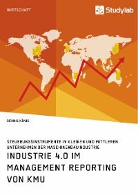 Cover Industrie 4.0 im Management Reporting von KMU. Steuerungsinstrumente in kleinen und mittleren Unternehmen der Maschinenbauindustrie