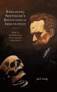 Cover Employing Nietzsche's Sociological Imagination