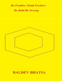 Cover Be Positive Think Positive – Be Bold Be Strong