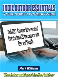 Cover Indie Author Essentials  (your guide to going wide) : Sell D2C – get over 90% royalties! Get started D2C the easy way with  Shopify and Etsy!