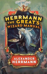 Cover Herrmann the Great's Wizard Manual