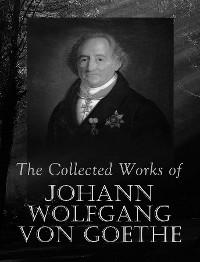 Cover The Complete Works of Johann Wolfgang von Goethe