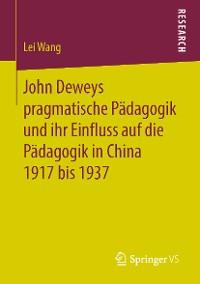Cover John Deweys pragmatische Pädagogik und ihr Einfluss auf die Pädagogik in China 1917 bis 1937