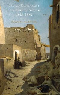 Cover French Orientalist Literature in Algeria, 1845–1882