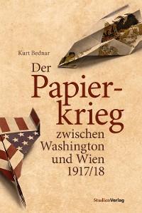 Cover Der Papierkrieg zwischen Washington und Wien 1917/18