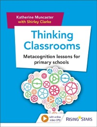 Cover Thinking Classrooms: Metacognition Lessons for Primary Schools