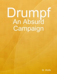 Cover Drumpf: An Absurd Campaign