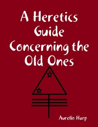 Cover A Heretics Guide Concerning the Old Ones