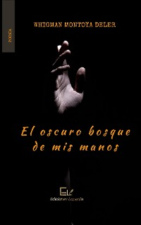 Cover El oscuro bosque de mis manos