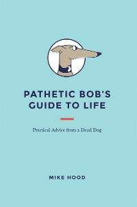 Cover Pathetic Bob'S Guide to Life