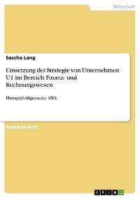 Cover Umsetzung der Strategie von Unternehmen U1 im Bereich Finanz- und Rechnungswesen