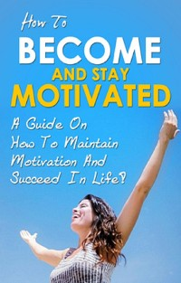 Cover How To Become And Stay Motivated