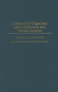 Cover History of Organized Labor in Panama and Central America